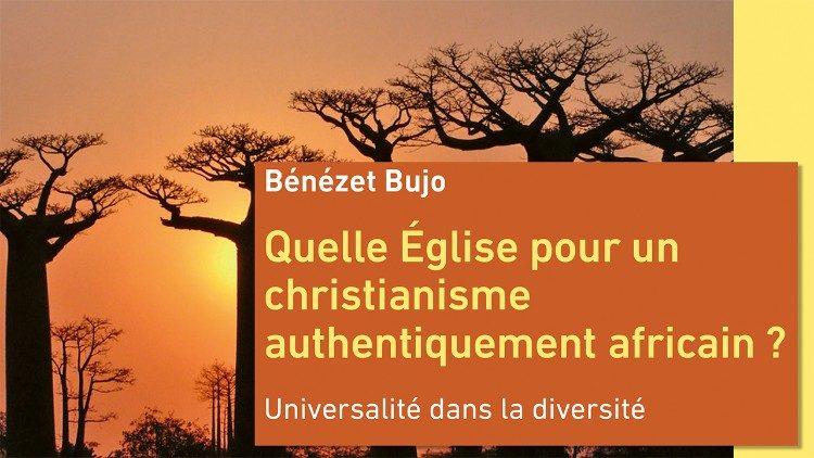 Couverture du livre de l'Abbé Bénézet Bujo, Quelle Eglise pour un christianisme authentiquement africain ? Universalité dans la diversité